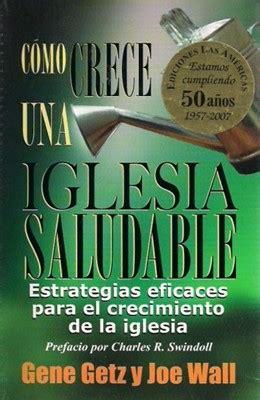 libro iglesia centrada cmo ejercer c 243 mo crece una iglesia saludable 9789709722000 gene getz joe wall clc venezuela