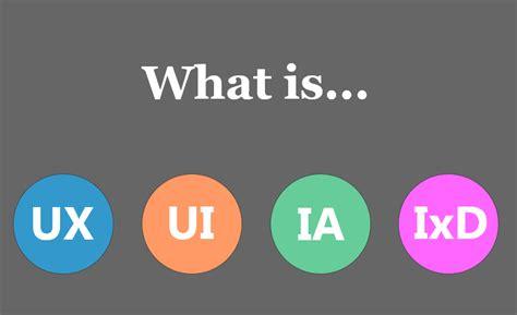 design expert definition ux vs ui vs ia vs ixd 4 confusing digital design terms