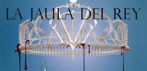 la jaula del rey rese 241 a la jaula del rey the best read yet