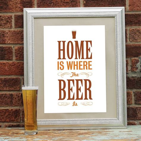beer home decor home is where the beer is print notonthehighstreet