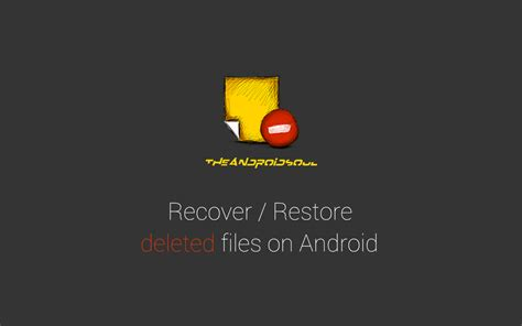 how to recover deleted files on android how to restore recover deleted files on android the android soul