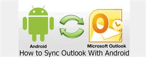 how to sync android how to sync outlook with android to create a mobile personal assistant