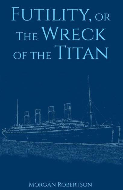 libro the wreck of the futility or the wreck of the titan by morgan robertson nook book ebook barnes noble 174