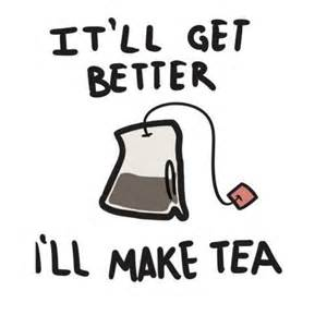 get better it ll get better i ll make tea picture quotes