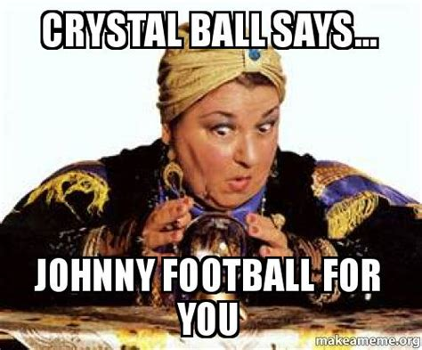 Crystal Ball Meme - crystal ball says johnny football for you make a meme