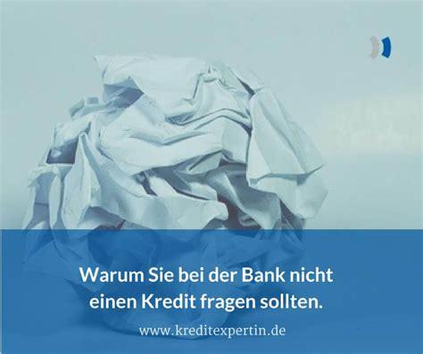 kredit bei welcher bank warum sie bei der bank nicht nach einem kredit fragen