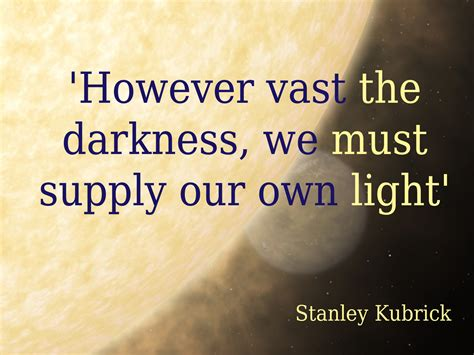 stanley kubrick quotes image quotes at relatably com supplying our own light moving in time