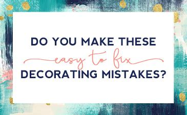Do You Make These Mistakes On A Date by Do You Make These 3 Easy To Fix Decorating Mistakes