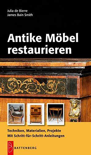 Möbel Restaurieren Anleitung by Libro Antike M 246 Bel Restaurieren Techniken Materialien