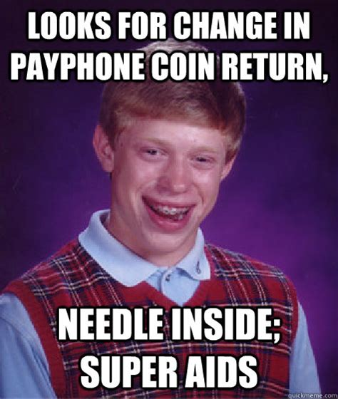 Aids Meme - looks for change in payphone coin return needle inside