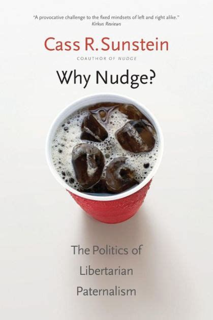 libro why nudge the politics why nudge the politics of libertarian paternalism by cass r sunstein hardcover barnes noble 174