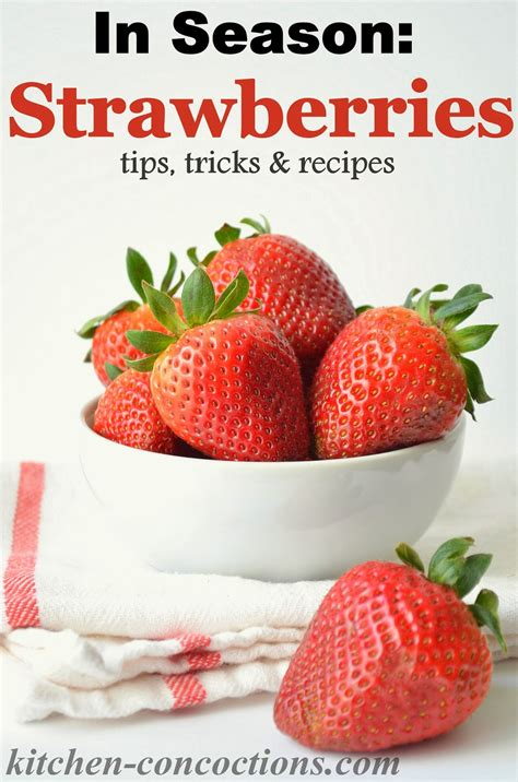 kitchen concoctions in season strawberries tips tricks and recipes