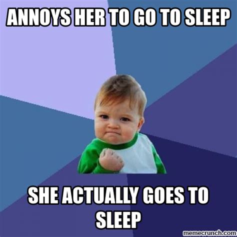 Go To Sleep Meme - annoys her to go to sleep
