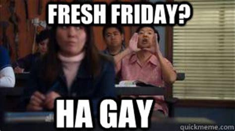 Gay Friday Memes - ha gay meme memes quickmeme