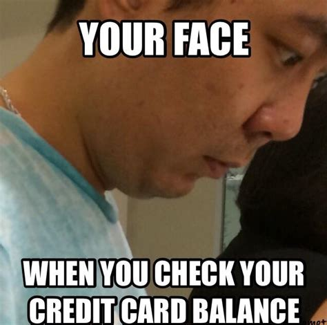 Credit Card Meme - the face you make when you check your credit card balance