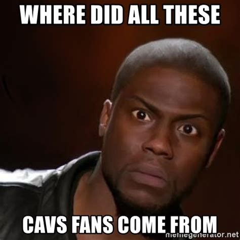 Where Did Memes Come From - where did all these cavs fans come from kevin hart nigga