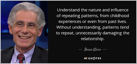 repeat pattern quotes brian weiss quote understand the nature and influence of
