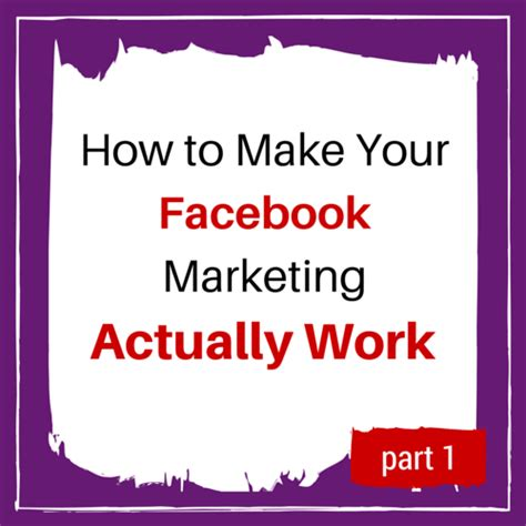 fb workplace how to make your facebook marketing actually work part 1