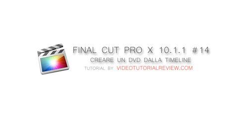 tutorial final cut pro x 10 1 tutorial final cut pro x 10 1 1 14 creare un dvd dalla
