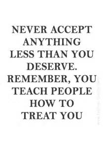Never Accept Anything Less Than You Deserve Remember You | never accept anything less than you deserve remember you