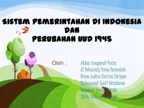 Konstitusi Indonesia Prosedur Sistem Perubahan Sebelum Dan Sesudah sistem pemerintahan di indonesia dan perubahan uud 1945