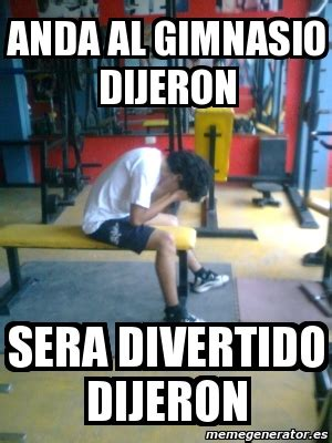 Memes De Gym - meme personalizado anda al gimnasio dijeron sera