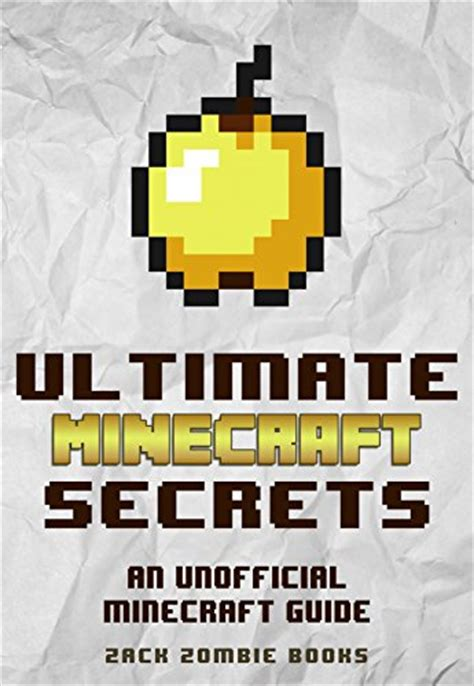 Ultimate Minecraft Secrets An Unofficial Guide To