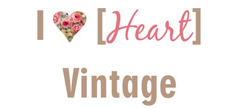 i love vintage life s a sweet serendipity i heart vintage ish things