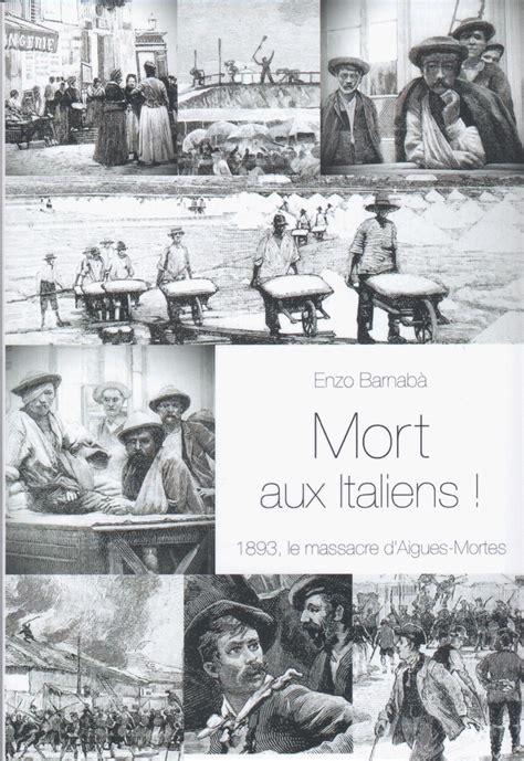 libro la france contre les un pogrom anti italiens aigues mortes 1893 enzo barnab 224 rep 232 res contre le racisme pour la