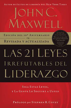 libro las 21 leyes irrefutables 5 libros de john c maxwell que todo networker deber 237 a leer