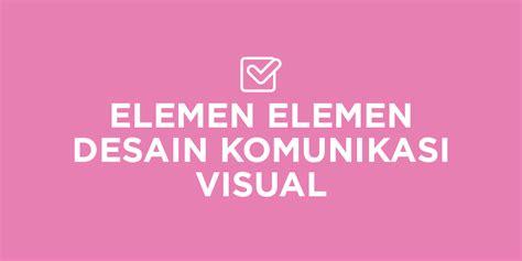 desain komunikasi visual pengertian komunikasi desain visual astro