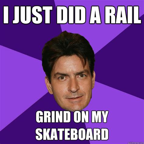 Grinding Meme - i just did a rail grind on my skateboard clean sheen
