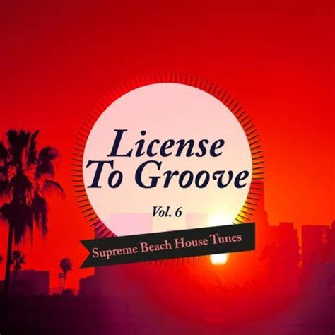 Grooves To Mp3 Tunes by License To Groove Supreme House Tunes Vol 6 Mp3