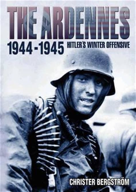 ardennes 1944 hitlers last the ardennes 1944 45