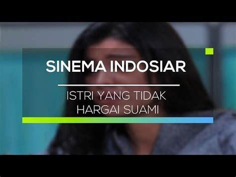 film sedih di indosiar sinema indosiar istri yang tidak hargai suami youtube