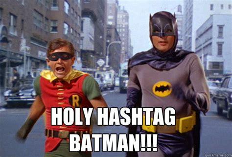 Hashtag Meme - holy hashtag batman memes quickmeme