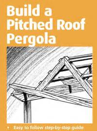Building A Pitched Roof Pergola by Woodwork Gable Roof Pergola Construction Pdf Plans