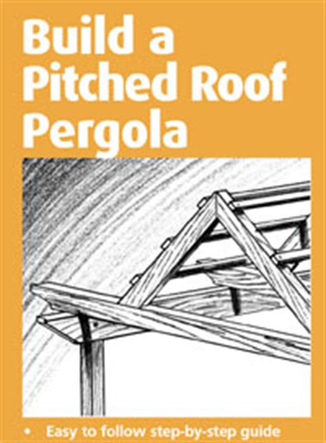8 X 10 Pergola Plans Must See Backyard Arbor How To Build A Pitched Roof Pergola