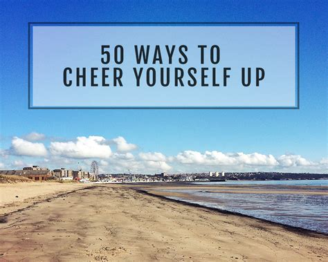 8 Ways To Cheer Up Your by 50 Ways To Cheer Yourself Up February