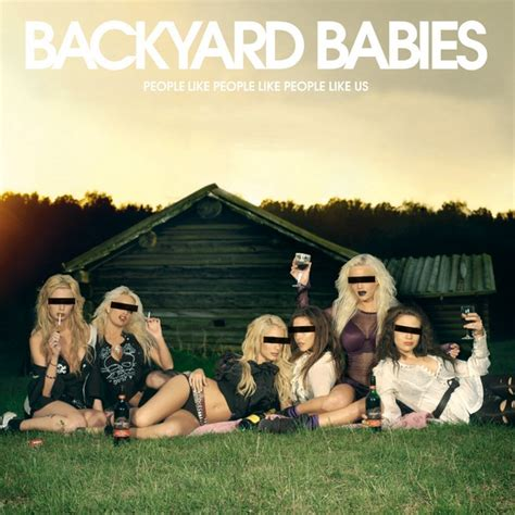 backyard babies people like people like people like us