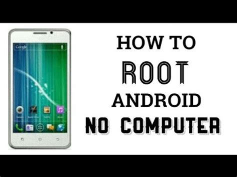 how to root android with computer how to root your android phone or tablet no computer
