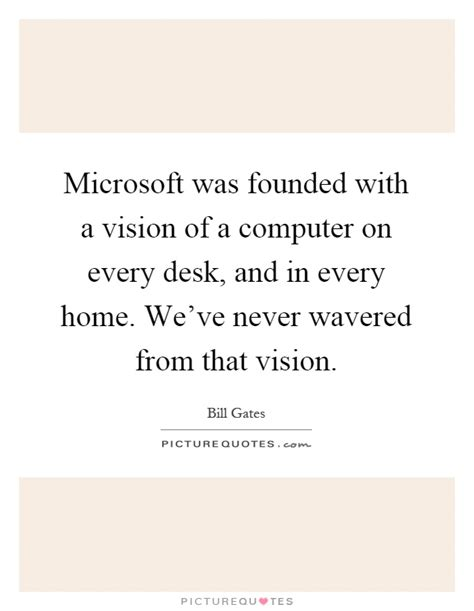 A Computer On Every Desk And In Every Home Microsoft Was Founded With A Vision Of A Computer On Every