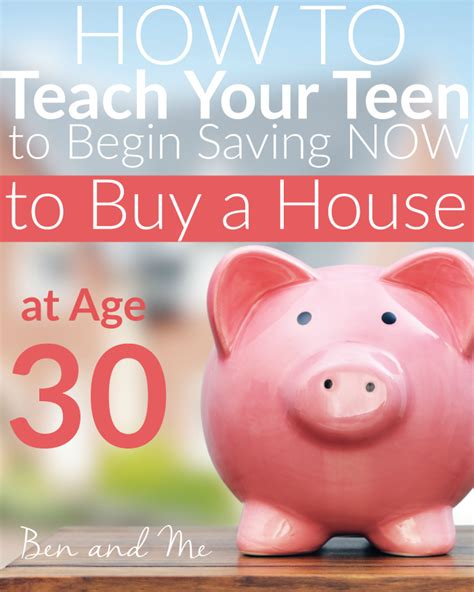 age to buy a house how to teach your teen to begin saving now to buy a house at age 30 money saving mom 174