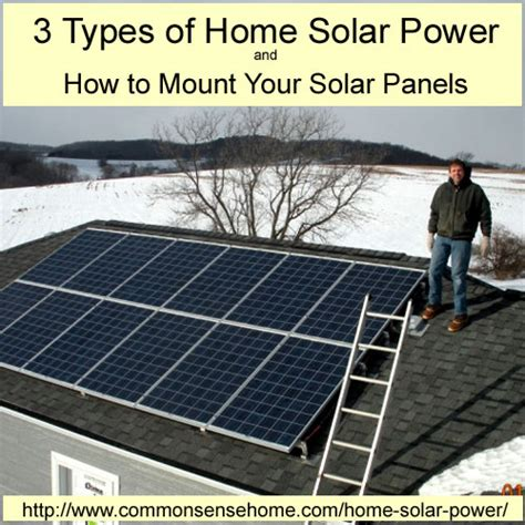 types of solar panels for homes 3 types of home solar power and how to mount your solar panels