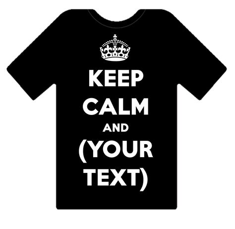 Tshirt Custom Request By Email keep calm and your custom personalised design text on a