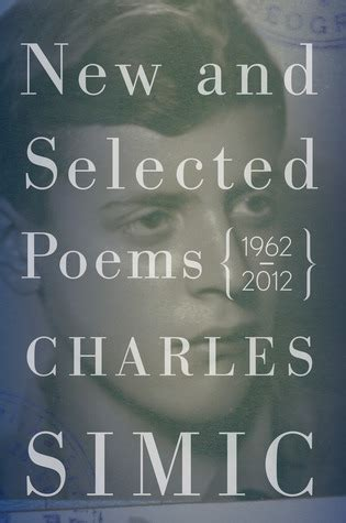 new and selected poems books new and selected poems 1962 2012 by charles simic
