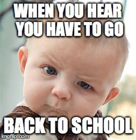 Going Back To School Meme - 49 funny school memes that remind us not everyone likes school