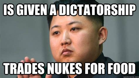 Un Meme - is given a dictatorship trades nukes for food good guy