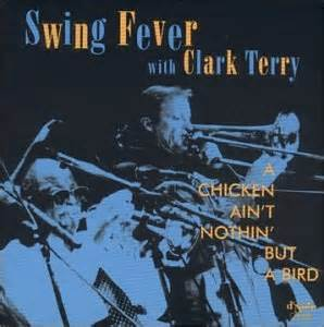 let me see your head swing swing fever clark terry chicken ain t nothin but a bird