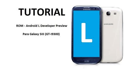 tutorial android rom tutorial rom android l developer preview para galaxy s3